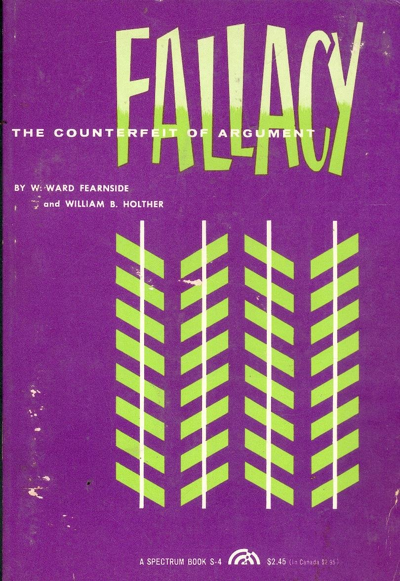Fallacy the Counterfeit of Argument, Fearnside, W. Ward and William B. Holther