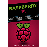 Raspberry Pi: A Step-by-Step Guide for Beginners to Learn all the essentials of Raspberry Pi and create simple Hardware Projects like an Arcade Box or ... your Device Into a Phone (English Edition)