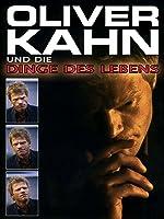 Oliver Kahn und die Dinge des Lebens