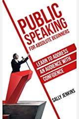 Public Speaking for Absolute Beginners: Learn to Address an Audience with Confidence Kindle Edition