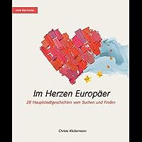 Im Herzen Europäer. 28 Hauptstadtgeschichten vom Suchen und Finden (German Edition)