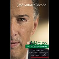 El México que merecemos: Mi visión para transformar nuestro país con orden y rumbo