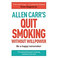 Allen Carr's Quit Smoking Without Willpower: Be a Happy Nonsmoker