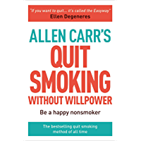 Allen Carr's Quit Smoking Without Willpower: Be a happy nonsmoker (Allen Carr's Easyway)