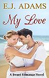 My Love: A Sweet Romance Novel: Volume 1 (Clean Romance Series)