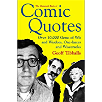 The Mammoth Book of Comic Quotes: Over 10000 Gems of Wit and Wisdom, One-liners and Wisecracks (Mammoth Books 454) (English Edition)