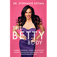 The Betty Body: A Geeky Goddess' Guide to Intuitive Eating, Balanced Hormones, and Transformative Sex (English Edition)