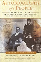 Autobiography of a People: Three Centuries of African American History Told by Those Who Lived It Kindle Edition
