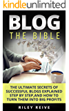 BLOG: THE BIBLE: The ultimate secrets of successful blogs explained step by step, and how to turn them into big profits (Wordpress blogging, Blogging for money) (Digital Marketing Book 3)