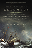 The Last Voyage of Columbus: Being the Epic Tale of the Great Captain's Fourth Expedition, Including Accounts of Swordfight, Mutiny, Shipwreck, Gold, War, Hurricane, and Discovery