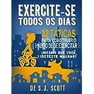 Exercite-se Todos os Dias: 32 Táticas para Construir o...