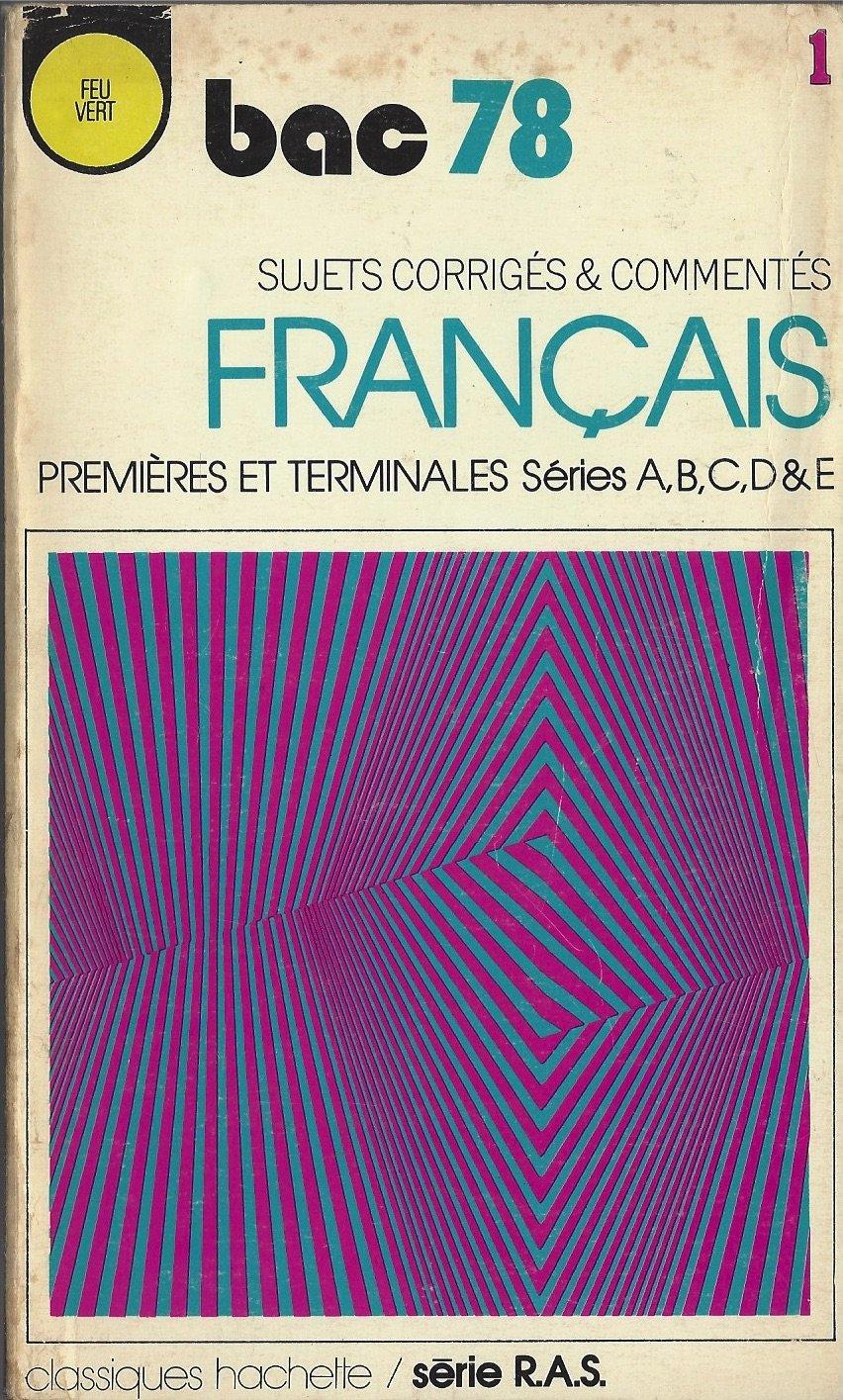 BAC 78, SUJETS CORRIGES § COMMENTES DE FRANCAIS, PREMIERES ET TERMINALES, SERIES A,B,C,D § E, CLASSIQUES HACHETTE/ SERIE RAS (French) Paperback – 1981