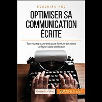 Optimiser sa communication écrite: Techniques et conseils pour formuler ses idées de façon claire et efficace (Coaching pro t. 40) (French Edition)
