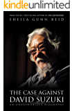 The Case Against David Suzuki: An Unauthorized Biography