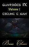 Guardiões IX Volume I: Edeline e Ioan (Saga dos Guardiões Livro 9)