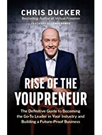 Rise of the Youpreneur: The Definitive Guide to Becoming the Go-To Leader in Your Industry and Building a Future-Proof...