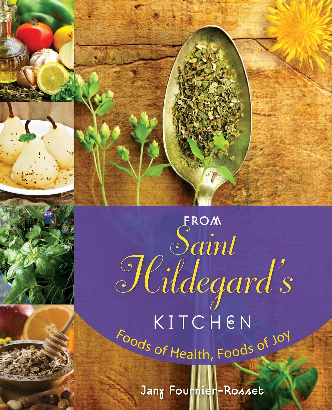 From Saint Hildegard\'s Kitchen: Foods of Health, Foods of Joy ...