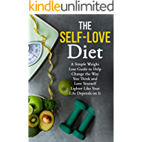 How to Have Self Control with Food With The Self-Love Diet: A Simple Weight Loss Guide to Help Change the Way You Think and Love Yourself Lighter Like Your Life Depends on It