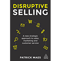 Disruptive Selling: A New Strategic Approach to Sales, Marketing and Customer Service (English Edition)