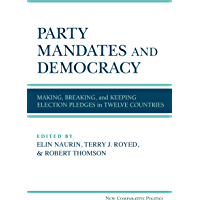 Party Mandates and Democracy: Making, Breaking, and Keeping Election Pledges in Twelve Countries (New Comparative…