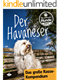 Der Havaneser: Das große Rassekompendium: Alles Wissenswerte rund um den kleinen Kubaner (Die schönsten Hunde 1)