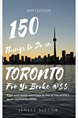 150 Things to Do in Toronto For Yo Broke @$$: Free and Cheap Activities in One of the World's Most Expensive Cities Kindle Edition