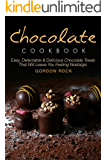 Chocolate Cookbook: Easy, Delectable & Delicious Chocolate Treats That Will Leave You Feeling Nostalgic