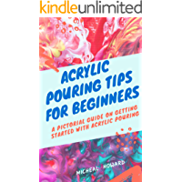 ACRYLIC POURING TIPS FOR BEGINNERS: A Pictorial Guide
