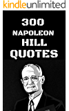300 Napoleon Hill Quotes: 300 Interesting, Inspirational And Motivational Quotes For Success And Achievement (English Edition)