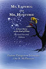 Ms. Ladybug and Mr. Honeybee A Love Story at the End of Time : Second Revised Edition Kindle Edition