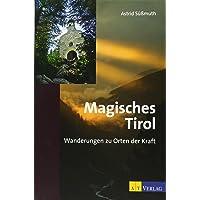 Magisches Tirol: Wanderungen zu Orten der Kraft