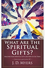What Are the Spiritual Gifts?: Discover Your Spiritual Gifts and How to Use Them (Christian Questions Book 2) Kindle Edition