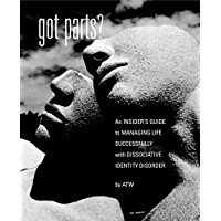 Got Parts? An Insider's Guide to Managing Life Successfully with Dissociative Identity Disorder (New Horizons in Therapy Book 1)