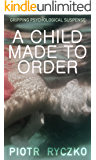 A CHILD MADE TO ORDER: gripping psychological suspense