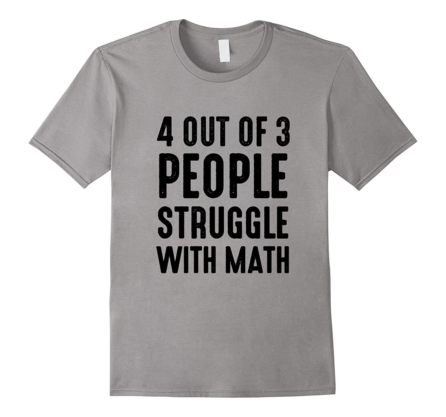 4 out of 3 People Struggle with Math Authentic T shirt 2016-CL