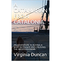 A CATAMARAN FROM CATALONIA: AN ADVENTURE IN BUYING A BOAT IN FRANCE AND CRUISING THE MEDITERRANEAN (English Edition)