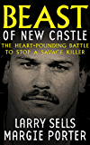 Beast of New Castle: The Heart-Pounding Battle to Stop a Savage Killer