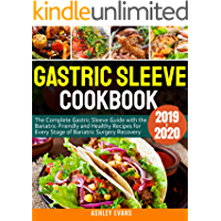 Gastric Sleeve Cookbook 2019-2020: The Complete Gastric Sleeve Guide with the Bariatric-Friendly and Healthy Recipes for Every Stage of Bariatric Surgery Recovery
