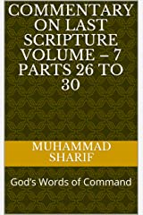 Commentary on Last Scripture Volume – 7 Parts 26 to 30: God's Words of Command Kindle Edition