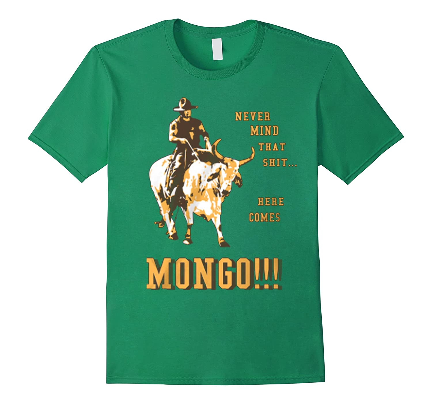 Never mind that shit Here Comes Mongo tshirt