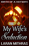 My Wife's Seduction: Cuckolding Isn't Just For Wimps