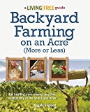 Backyard Farming on an Acre (More or Less): Eat Healthy, Save Money, and Live Sustainably in the Space You Have (A…