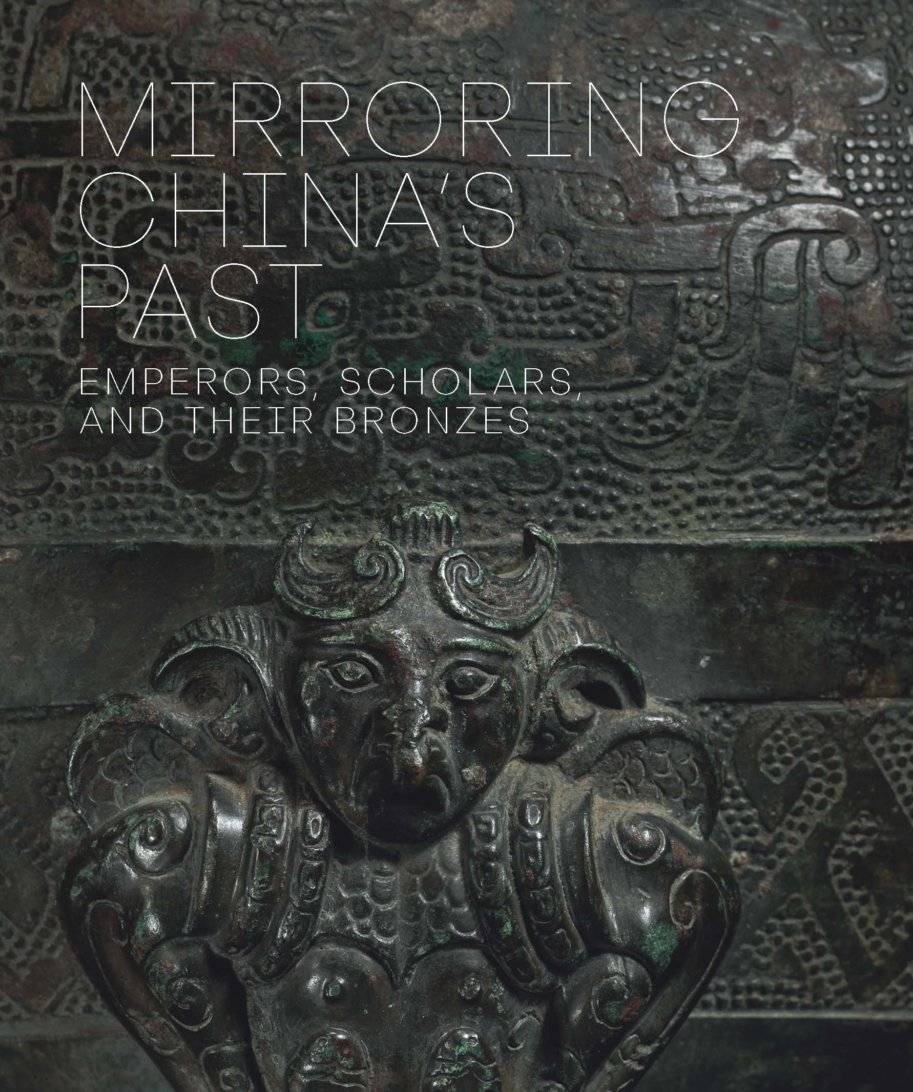 Mirroring China's Past: Emperors, Scholars, and Their Bronzes