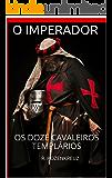 O IMPERADOR: OS DOZE CAVALEIROS TEMPLÁRIOS