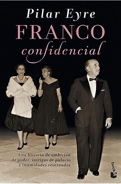 Franco confidencial: Una historia de ambición de poder, intrigas de palacio e intimidadaes reservadas Imago Mundi: Amazon.es: Eyre, Pilar: Libros