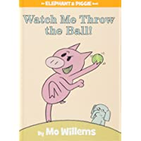 Watch Me Throw the Ball! (An Elephant and Piggie Book) (An Elephant and Piggie Book (8))