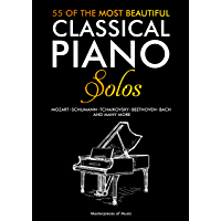 55 Of The Most Beautiful Classical Piano Solos: Bach, Beethoven, Chopin, Debussy, Handel, Mozart, Satie, Schubert… book cover