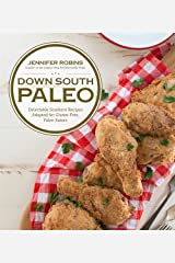 Down South Paleo: Delectable Southern Recipes Adapted for Gluten-free, Paleo Eaters Paperback