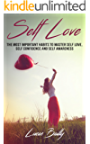 Self Love: The Most Important Habits To Master Self Love, Self Confidence And Self Awareness (Self Confidence, Love Yourself, Self Improvement, Self Acceptance Book 1)