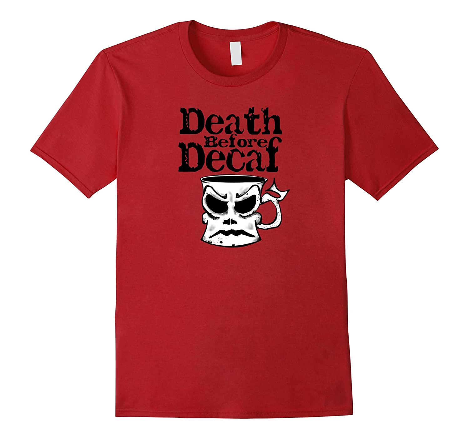 Death Before Decaf Novelty Funny Coffee T-Shirt- TPT